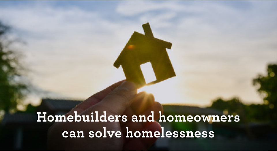 homebuilders and homeowners can solve homelessness